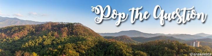 Propose in the Smoky Mountains Pop the Question Ideas